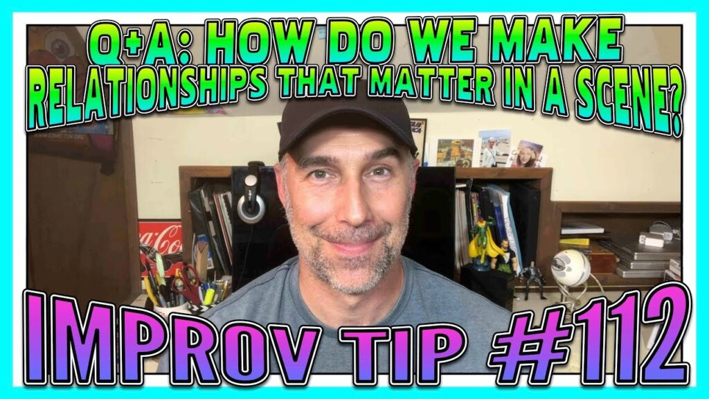 Improv Tips #112 - Q and A: How Do We Make Relationships That Matter In A Scene? (2019)