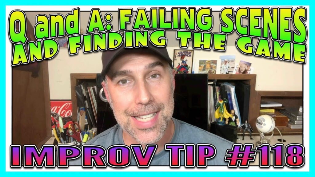 Improv Tips #118 - Q and A: Failing Scenes And Finding The Game (2019)