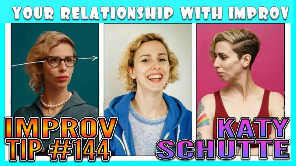Improv Tip #144 -  What Happened to Your Relationship with Improv (w/ Katy Schutte) (2020)