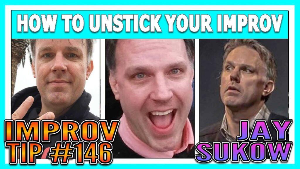 Improv TIp #146 - How To Unstick Your Improv (w/Jay Sukow) (2020)