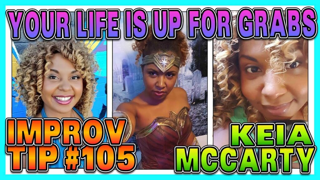 Improv Tips #105 - Your Life Is Up For Grabs (w/ Keia McCarty) (2019)