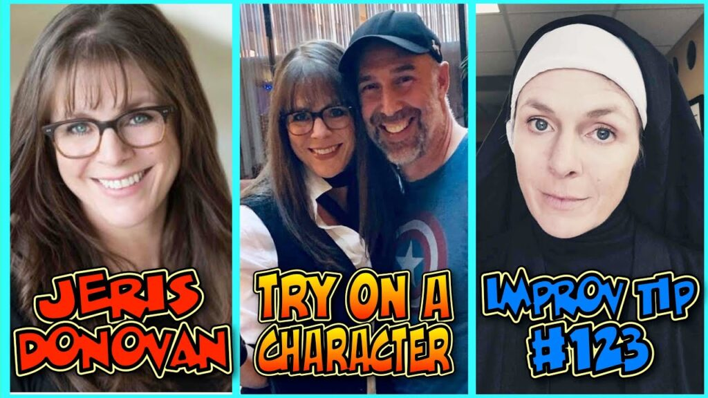 Improv Tips #123 - Try On A Character (w/ Jeris Donovan) (2019)