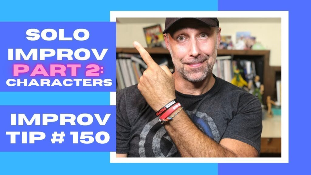 Improv Tip #150 - How Can I Practice Improv Solo? Part 2: Characters (2020)