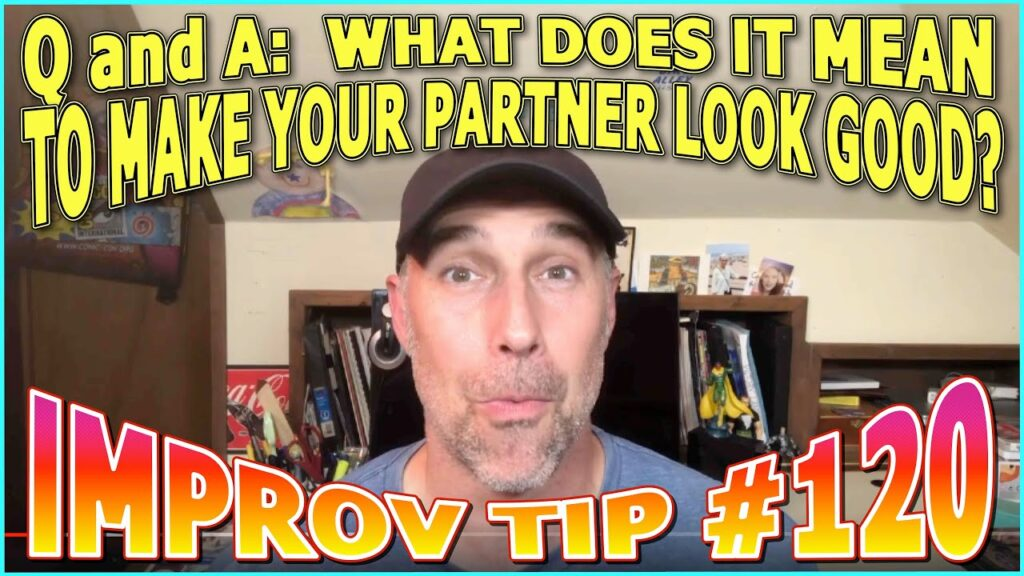 Improv Tips #120 - Q and A: What Does It Mean To Make Your Partner Look Good? (2019)