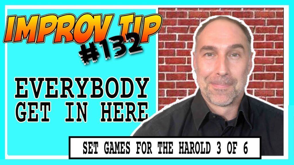 Improv Tips #132 - Set Improv Games For The Harold - Everybody Get In Here (2019)