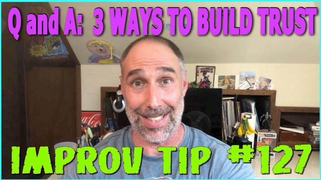 Improv Tips #127 - Q and A: 3 Ways To Build Trust (2019)