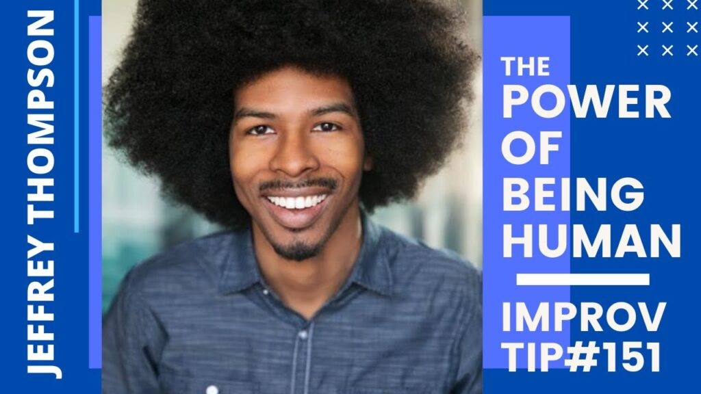 Improv Tip #151 - The Power of Being Human in Improv (w/Jeffrey Thompson) (2020)