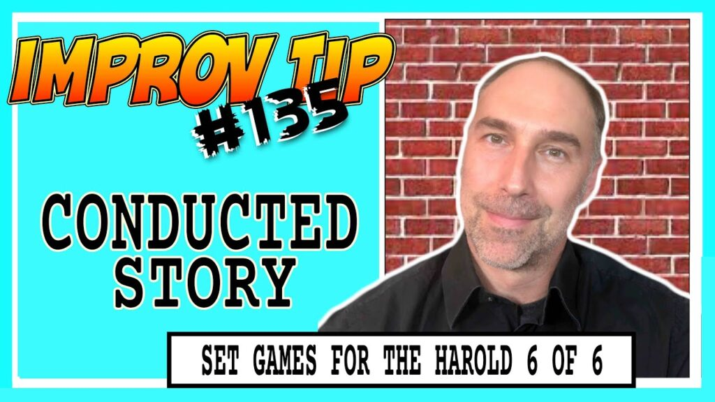 Improv Tips #135 - Set Improv Games For The Harold - (Un)Conducted Story (2019)