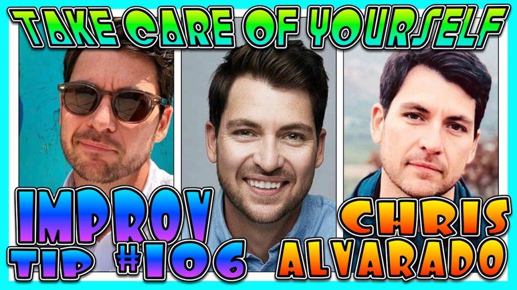 Improv Tips #106 - Take Care Of Yourself  (w/ Chris Alvarado)