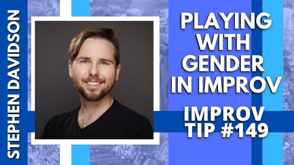 Improv Tip #149 Playing with Gender in Improv (w/Stephen Davidson) (2020)