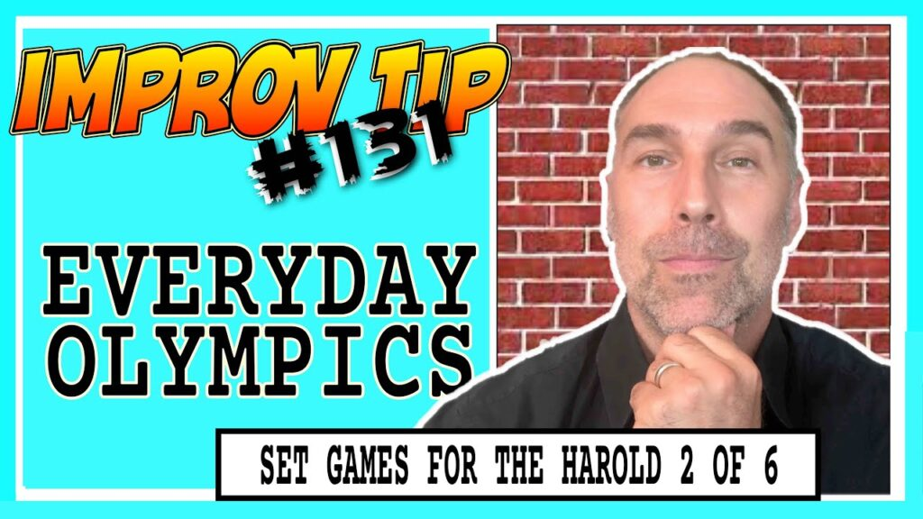 Improv Tips #131 - Set Improv Games For The Harold - Everyday Olympics (2019)