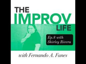 The Improv Life Ep.8 with Shirley Rivera – Fernando's Improv Blog Podcast