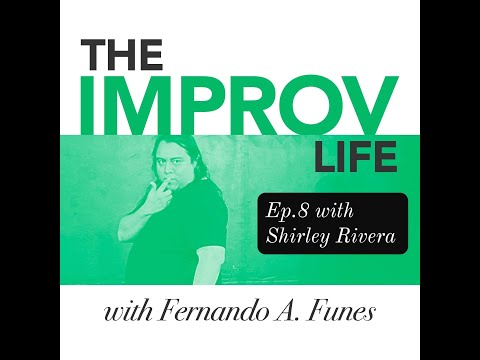 The Improv Life Ep.8 with Shirley Rivera – Fernando's Improv Blog Podcast