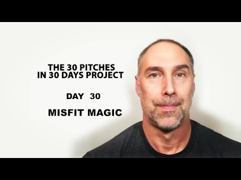 30 Pitches in 30 Days - Day 30 - Misfit Magic (2020)