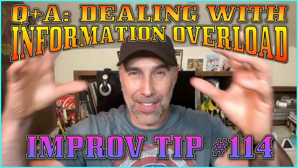 Improv Tips #114 - Q+A: How To Deal With Information Overload InA Scene (2019)