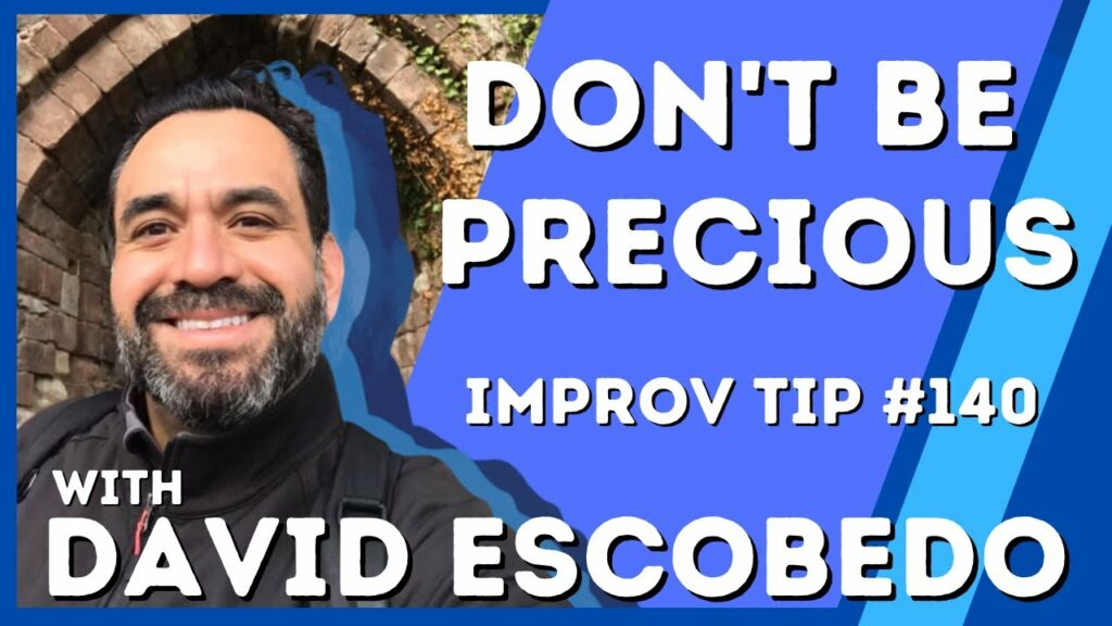 Improv Tip #140 - Why You Must Not Be Precious About Improv (w/ David Escobedo) (2020)