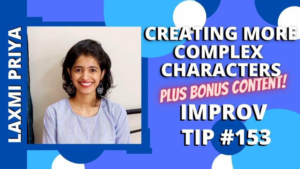 Improv Tip #153 Creating More Complex Characters AND Bonus Content (w/Laxmi Priya) (2020)