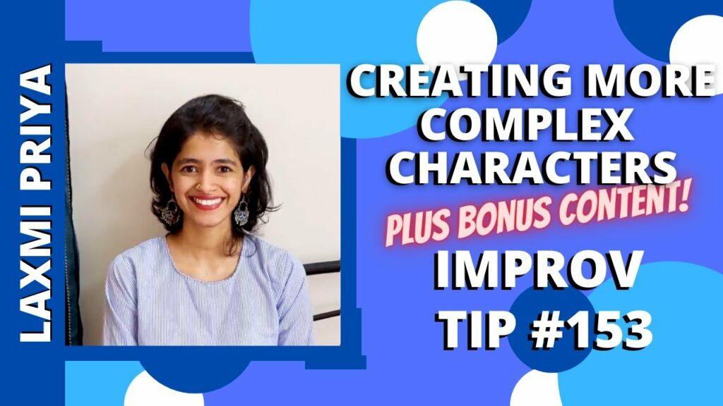Improv Tip #153 Creating More Complex Characters AND Bonus Content (w/Laxmi Priya) (2020)