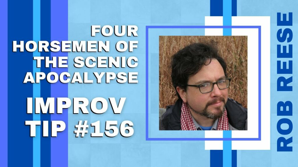 Improv Tip #156 The Four Horsemen of the Scenic Apocalypse (w/Rob Reese) (2020)
