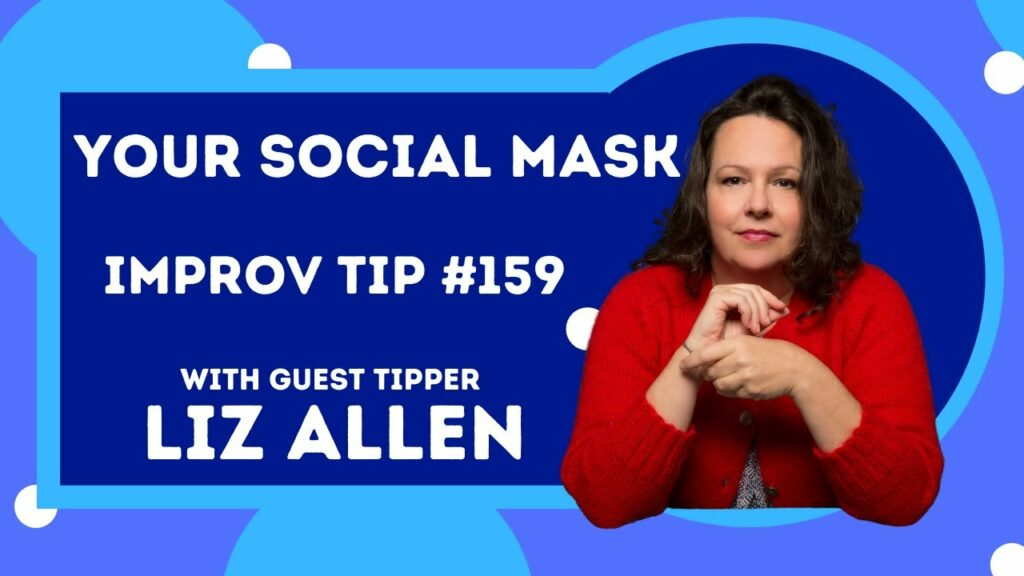 Improv Tip #159 Shed Your Social Mask (w/Liz Allen) (2021)