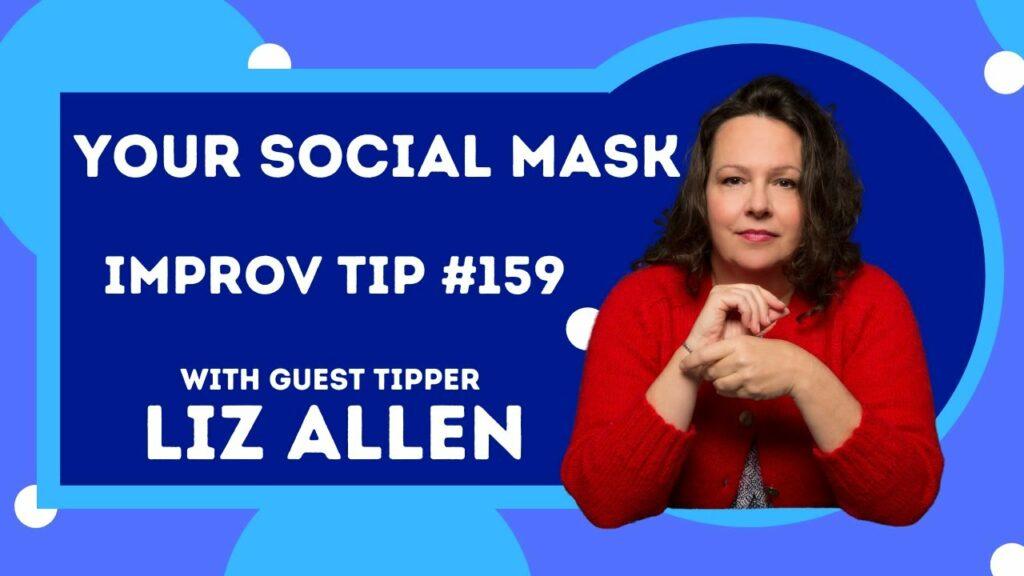 Improv Tip #159 Shed Your Social Mask (w/Liz Allen) (2021)