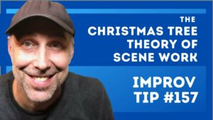 Improv Tip #157 The Christmas Tree Theory of Scene Work (2021)