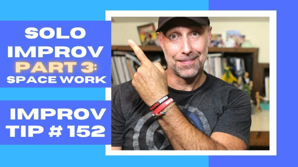 Improv Tip #152 - How Can I Practice Improv Solo? Part 3: Space Work (Object Work)  (2020)