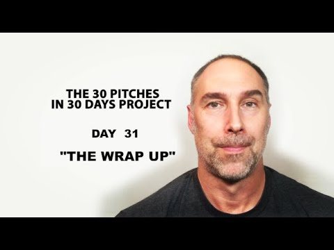 """30 Pitches in 30 Days - Day 31 - """"The Wrap Up"""" (2020)"""