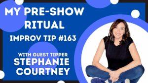 Improv Tip #163 My Pre-Show Ritual (w/Stephanie Courtney) (2021)
