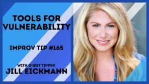 Improv Tip #165 Tools for Vulnerability  (w/guest tipper Jill Eickmann) 2021