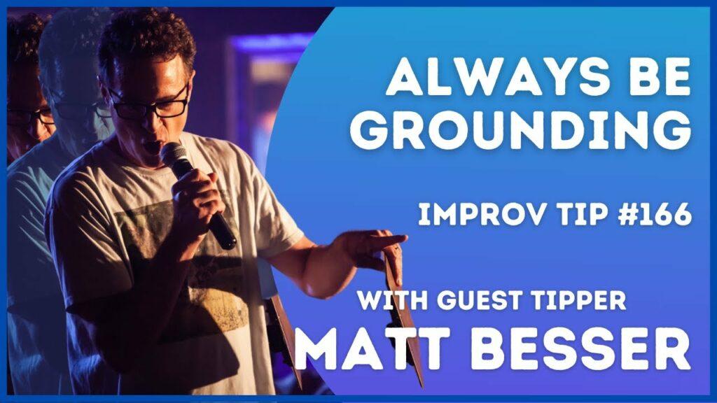 Improv Tip #166 Always Be Grounding  (w/guest tipper Matt Besser) 2021