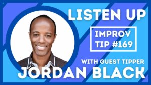 Improv Tip #169 - Listen Up (w/ Jordan Black) (2021)
