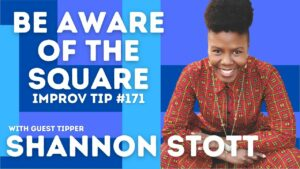 Improv Tip #171 Be Aware of the Square  (w/guest tipper Shannon Stott) 2021