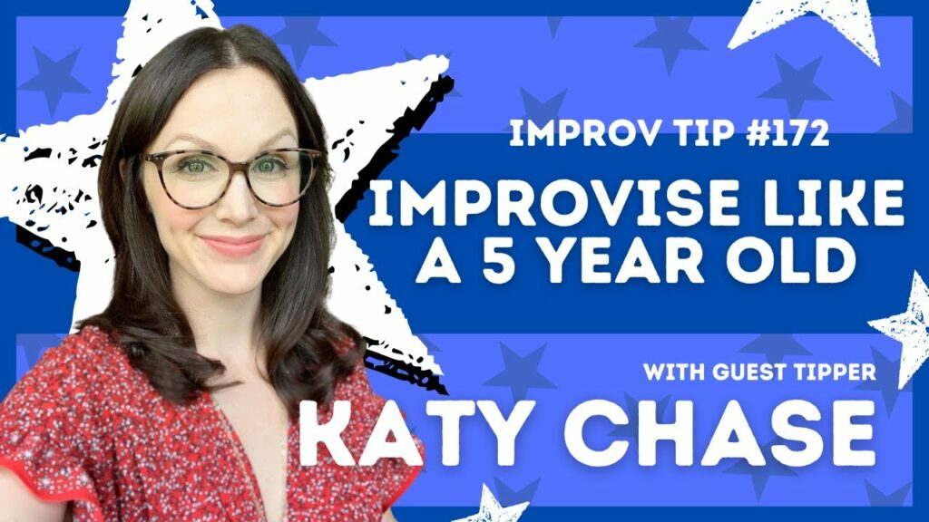 Improv Tip #172 Improvise Like a 5 Year Old  (w/guest tipper Katy Chase) 2021