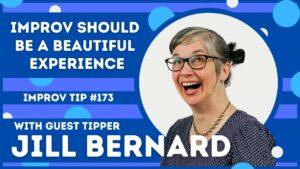 Improv Tip #173 Improv Should Be A Beautiful Experience  (w/guest tipper Jill Bernard) 2021
