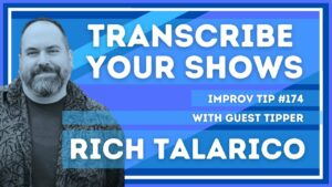 Improv Tip #174 Transcribe Your Shows  (w/guest tipper Rich Talarico) 2021