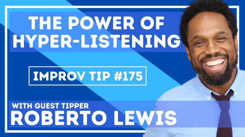 Improv Tip #175 The Power Of Hyper-Listening  (w/guest tipper Roberto Lewis) 2021